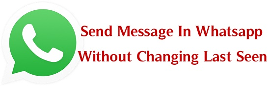 Send Message In Whatsapp Without Changing Last Seen