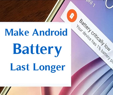 How To Make Your Android Battery Last Longer extend Android battery life