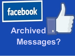 WHAT IS ARCHIVED MESSAGES ON FACEBOOK