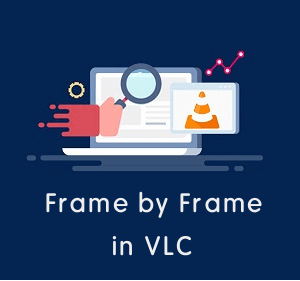 How To Go Frame By Frame In Vlc Player - Otechworld